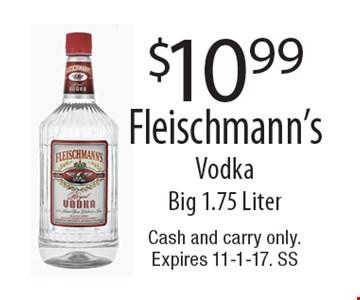 $10.99 Fleischmann's Vodka. Big 1.75 Liter. Cash and carry only. Expires 11-1-17. SS