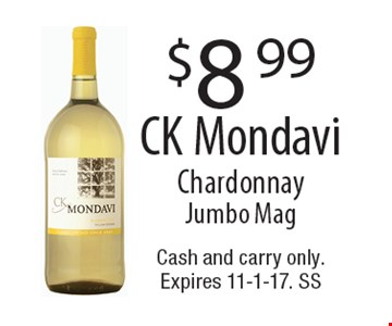 $8.99 CK Mondavi Chardonnay. Jumbo Mag. Cash and carry only. Expires 11-1-17. SS