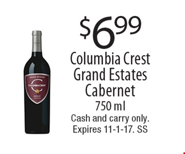 $6.99 Columbia Crest Grand Estates Cabernet 750 ml. Cash and carry only. Expires 11-1-17. SS