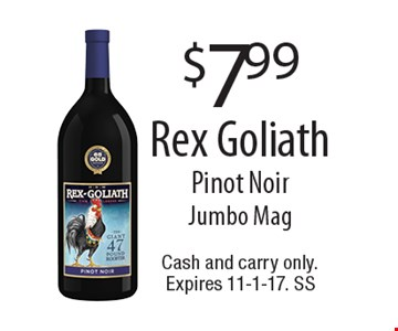 $7.99 Rex Goliath Pinot Noir Jumbo Mag. Cash and carry only. Expires 11-1-17. SS