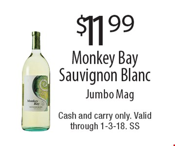 $11.99 Monkey Bay Sauvignon Blanc Jumbo Mag. Cash and carry only. Valid through 1-3-18. SS