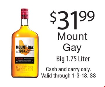 $31.99 Mount Gay Big 1.75 Liter. Cash and carry only. Valid through 1-3-18. SS