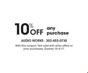 10% Off any purchase. With this coupon. Not valid with other offers or prior purchases. Expires 10-6-17.