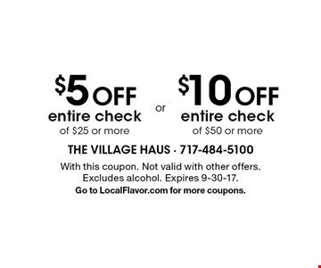 $5 Off entire check of $25 or more or $10 Off entire check of $50 or more. With this coupon. Not valid with other offers. Excludes alcohol. Expires 9-30-17. Go to LocalFlavor.com for more coupons.