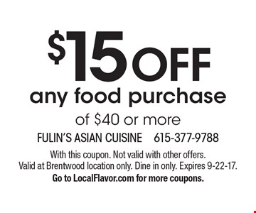 $15 off any food purchase of $40 or more. With this coupon. Not valid with other offers. Valid at Brentwood location only. Dine in only. Expires 9-22-17. Go to LocalFlavor.com for more coupons.