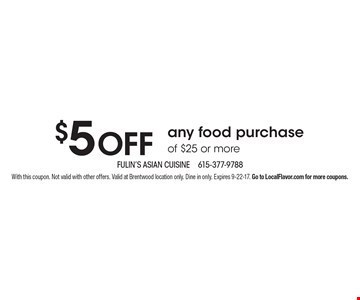 $5 off any food purchase of $25 or more. With this coupon. Not valid with other offers. Valid at Brentwood location only. Dine in only. Expires 9-22-17. Go to LocalFlavor.com for more coupons.