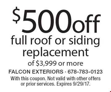 $500 off full roof or siding replacement of $3,999 or more. With this coupon. Not valid with other offers or prior services. Expires 9/29/17.