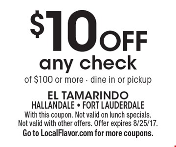 $10 Off any check of $100 or more - dine in or pickup. With this coupon. Not valid on lunch specials. Not valid with other offers. Offer expires 8/25/17. Go to LocalFlavor.com for more coupons.