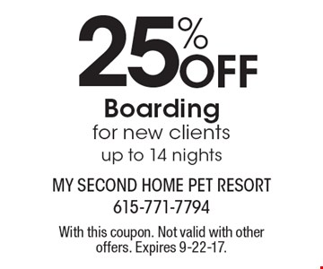 25% Off Boarding for new clients up to 14 nights. With this coupon. Not valid with other offers. Expires 9-22-17.