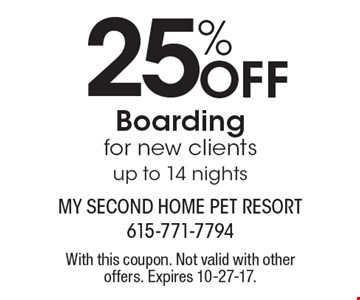 25% Off Boarding for new clients up to 14 nights. With this coupon. Not valid with other offers. Expires 10-27-17.