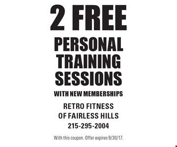 2 Free Personal Training Sessions With New Memberships. With this coupon. Offer expires 9/30/17.