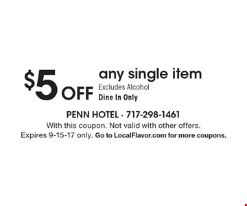$5 Off any single item. Excludes Alcohol. Dine In Only. With this coupon. Not valid with other offers. Expires 9-15-17 only. Go to LocalFlavor.com for more coupons.
