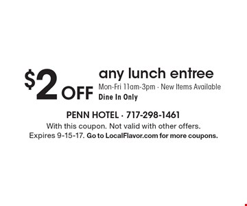 $2 Off any lunch entree. Mon-Fri 11am-3pm. New Items Available. Dine In Only. With this coupon. Not valid with other offers. Expires 9-15-17. Go to LocalFlavor.com for more coupons.
