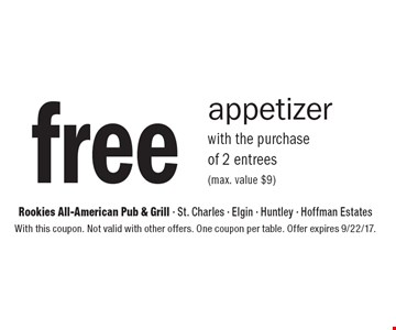 Free appetizer with the purchase of 2 entrees (max. value $9). With this coupon. Not valid with other offers. One coupon per table. Offer expires 9/22/17.