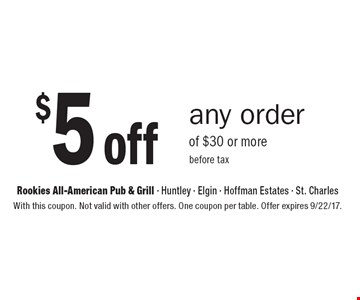 $5 off any order of $30 or more before tax. With this coupon. Not valid with other offers. One coupon per table. Offer expires 9/22/17.