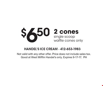$6.50 2 cones, single scoop, waffle cones only. Not valid with any other offer. Price does not include sales tax. Good at West Mifflin Handel's only. Expires 9-17-17.PH