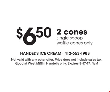 $6.50 2 cones, single scoop waffle cones only. Not valid with any other offer. Price does not include sales tax. Good at West Mifflin Handel's only. Expires 9-17-17.WM