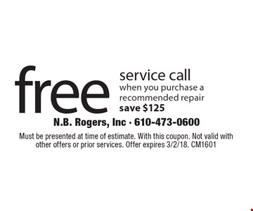 Free service call when you purchase a recommended repair. Save $125. Must be presented at time of estimate. With this coupon. Not valid with other offers or prior services. Offer expires 3/2/18. CM1601