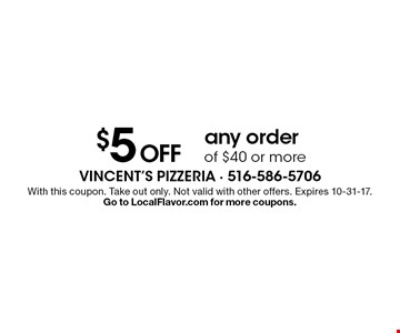 $5 Off any order of $40 or more. With this coupon. Take out only. Not valid with other offers. Expires 10-31-17. Go to LocalFlavor.com for more coupons.