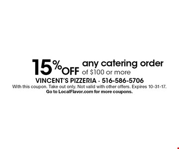 15% Off any catering order of $100 or more. With this coupon. Take out only. Not valid with other offers. Expires 10-31-17. Go to LocalFlavor.com for more coupons.