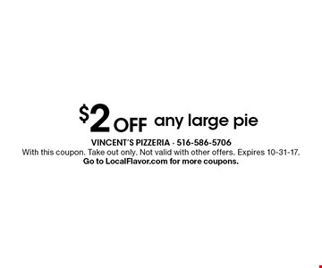 $2 Off any large pie. With this coupon. Take out only. Not valid with other offers. Expires 10-31-17. Go to LocalFlavor.com for more coupons.