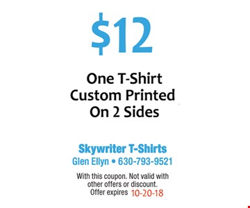 $12 on t-shirt Custom Printed on 2 Sides
