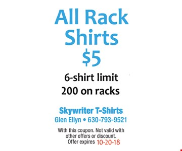 All Rack shirts $5 -6 limit - 200 on racks