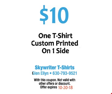 $10 one t-shirt custom printed on 1 side
