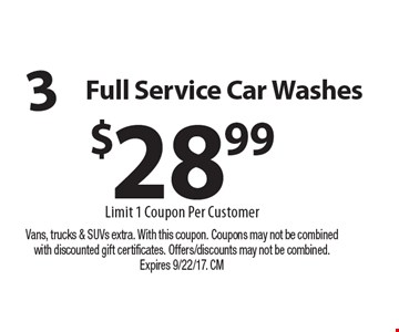 $28.99 3 Full Service Car Washes Limit 1 Coupon Per Customer. Vans, trucks & SUVs extra. With this coupon. Coupons may not be combined with discounted gift certificates. Offers/discounts may not be combined. Expires 9/22/17. CM