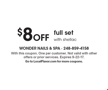 $8 Off full set with shellac. With this coupon. One per customer. Not valid with other offers or prior services. Expires 9-22-17. Go to LocalFlavor.com for more coupons.