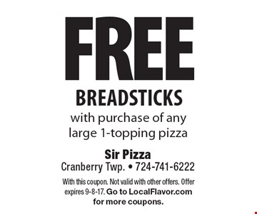 FREE breadsticks with purchase of any large 1-topping pizza. With this coupon. Not valid with other offers. Offer expires 9-8-17. Go to LocalFlavor.com for more coupons.