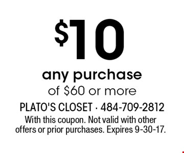 $10 off any purchase of $60 or more. With this coupon. Not valid with other offers or prior purchases. Expires 9-30-17.