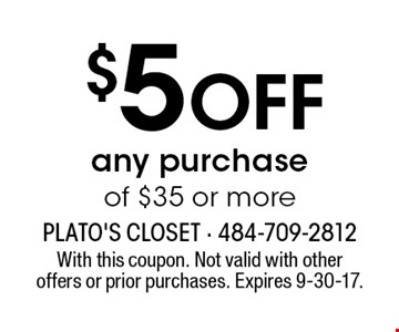 $5 off any purchase of $35 or more. With this coupon. Not valid with other offers or prior purchases. Expires 9-30-17.