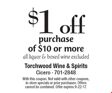 $1 off purchase of $10 or more all liquor & boxed wine excluded. With this coupon. Not valid with other coupons, in-store specials or prior purchases. Offers cannot be combined. Offer expires 9-22-17.