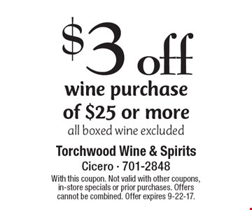 $3 off wine purchase of $25 or more all boxed wine excluded. With this coupon. Not valid with other coupons, in-store specials or prior purchases. Offers cannot be combined. Offer expires 9-22-17.