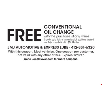 FREE CONVENTIONAL OIL CHANGE with the purchase of any 4 tires (includes up to 5 qts. of conventional oil: additional charge if over 5 qts. or synthetic oils) - $36.99 value. With this coupon. Most vehicles. One coupon per customer, not valid with any other offers. Expires 12/8/17.Go to LocalFlavor.com for more coupons.