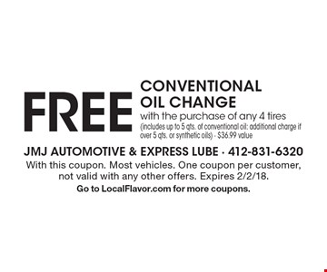 FREE CONVENTIONAL OIL CHANGE with the purchase of any 4 tires (includes up to 5 qts. of conventional oil: additional charge if over 5 qts. or synthetic oils) - $36.99 value. With this coupon. Most vehicles. One coupon per customer, not valid with any other offers. Expires 2/2/18. Go to LocalFlavor.com for more coupons.