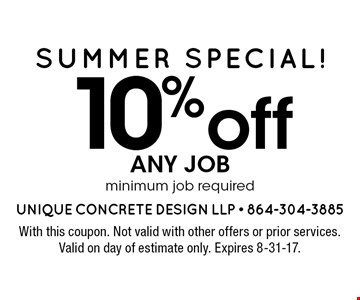 Summer Special! 10% off any job minimum job required. With this coupon. Not valid with other offers or prior services. Valid on day of estimate only. Expires 8-31-17.