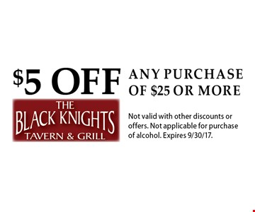 $5 off any purchase of $25 or more. Not valid with other discounts or offers. Not applicable for purchase of alcohol. Expires 9/30/17.