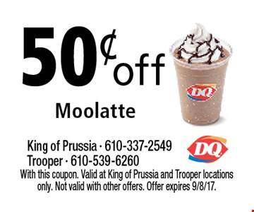 50¢ off Moolatte. With this coupon. Valid at King of Prussia and Trooper locations only. Not valid with other offers. Offer expires 9/8/17.