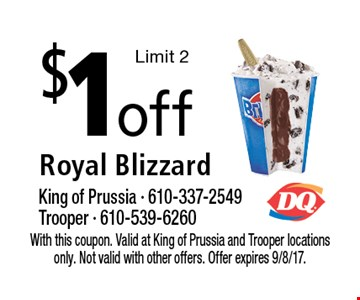 $1off Royal Blizzard Limit 2. With this coupon. Valid at King of Prussia and Trooper locations only. Not valid with other offers. Offer expires 9/8/17.