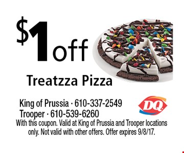$1off Treatzza Pizza . With this coupon. Valid at King of Prussia and Trooper locations only. Not valid with other offers. Offer expires 9/8/17.
