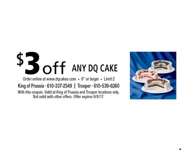 $3 off any DQ cake Order online at www.dqcakes.com. 8