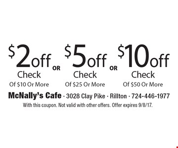 $2 off check of $10 or more. $5 off check of $25 or more. $10 off check of $50 or more. With this coupon. Not valid with other offers. Offer expires 9/8/17.