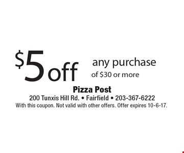 $5 off any purchase of $30 or more. With this coupon. Not valid with other offers. Offer expires 10-6-17.