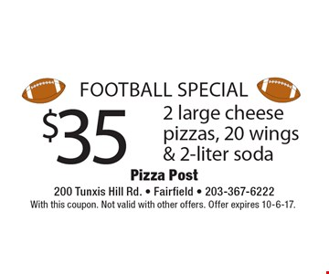 football special $35 2 large cheese pizzas, 20 wings & 2-liter soda. With this coupon. Not valid with other offers. Offer expires 10-6-17.