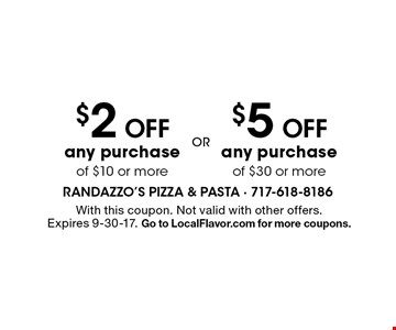 $5 Off any purchase of $30 or more. $2 Off any purchase of $10 or more. With this coupon. Not valid with other offers. Expires 9-30-17. Go to LocalFlavor.com for more coupons.