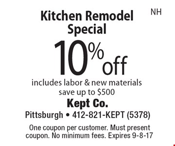 Kitchen Remodel Special 10%off. Includes labor & new materials. Save up to $500NH. One coupon per customer. Must present coupon. No minimum fees. Expires 9-8-17