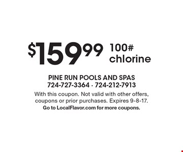 $159.99 100# chlorine. With this coupon. Not valid with other offers, coupons or prior purchases. Expires 9-8-17. Go to LocalFlavor.com for more coupons.