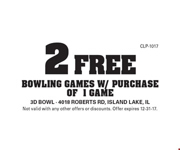 2 free bowling games w/ purchase of 1 game. Not valid with any other offers or discounts. Offer expires 12-31-17.